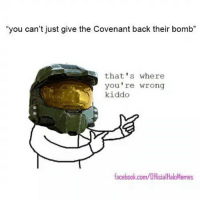 "Memes, 🤖, and Coven: ""you can't just give the Covenant back their bomb""  that's where  you're wrong  kiddo  facebook.com/OfficialHaloMemes 😛 (via: OfficialHaloMemes-Facebook)"