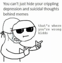 """Dank, Meme, and Memes: You can't just hide your crippling  depression and suicidal thoughts  behind memes  that's where  you're wrong  kiddo <p>Ayy via /r/dank_meme <a href=""""http://ift.tt/2xePE7S"""">http://ift.tt/2xePE7S</a></p>"""