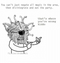 #flashback #beholdermemeday  -Law: You can't just negate all magic in the area,  then disintegrate and eat the party.  that's where  you're wrong  kiddo  fb Icom/dndmemes #flashback #beholdermemeday  -Law