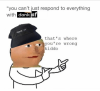"""limited edition """"dank af"""" dad hat. Only 100 available, $23 one week only. Click the link to snag one before they are gone forever: www.apliq.com/campaigns/dankaf: """"you can't just respond to everything  with  dank af  dan  that's where  you re wrong  kiddo limited edition """"dank af"""" dad hat. Only 100 available, $23 one week only. Click the link to snag one before they are gone forever: www.apliq.com/campaigns/dankaf"""