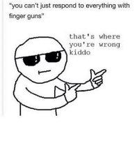 """tHIS IS M E. lmao stolen memes once again: """"you can't just respond to everything with  finger guns""""  that's where  you're wrong  kiddo tHIS IS M E. lmao stolen memes once again"""