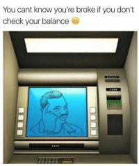 Funny, Memes, and 🤖: You cant know you're broke if you don't  check your balance  LCAND  CASH Hang in there till pay day 😜  Like our page for MORE funny pics! => OwnagePranks