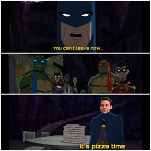Batman is a man of quality: You can't leave now...  R  It's pizza time Batman is a man of quality