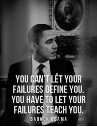 Define, Proud, and The Thing: YOU CAN'T LET YOUR  FAILURES DEFINE YOU  YOU HAVE TO LET YOUR  FAILURES TEACH YOU  BARACK OBA MA  THE THING  SNES A Y.COM Couldn't agree more!  Please SHARE and don't forget to LIKE the Proud Democrat!