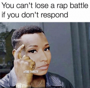 Facebook, Rap, and Rap Battle: You can't lose a rap battle  t you don't respond  eTOO THIRSTY Accurate.. | https://goo.gl/i7OmJs - Join my facebook page