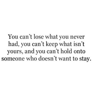 https://iglovequotes.net/: You can't lose what you never  had, you can't keep what isn't  yours, and you can't hold onto  someone who doesn't want to stay. https://iglovequotes.net/