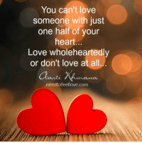 Memes, 🤖, and Wholeheartedly: You can't love  someone with just  one half of your  heart  Love wholeheartedly  or don't love at all  need tofeellove.com