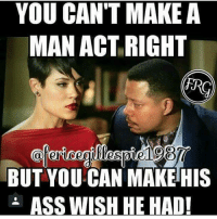 💯: YOU CANT MAKE A  MAN ACT RIGHT  BUT YOU CAN MAKE HIS  ASS WISH HE HAD! 💯