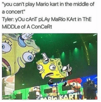 "Goodnight ❣️: ""you can't play Mario kart in the middle of  a Concert""  Tyler: you cAnT pLAy MaRio KArt in ThE  MiDDLe of A ConCeRt Goodnight ❣️"