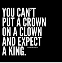 ... nor a queen 👸🏻 👑 @timkarsliyev: YOU CANT  PUT A CROWN  ON A CLOWN  AND EXPECT  A KING  Instagram: @DailyDose ... nor a queen 👸🏻 👑 @timkarsliyev