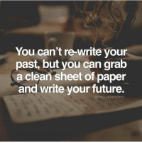 Memes, 🤖, and Paper: You can't re-write your  past, but you can grab  a clean sheet of paper  and write your future.  @THE CLASSY PEOPLE Start now! Thanks to @theclassypeople Double tap if you agree!