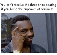 IMPORTANT!  -Nick@Nite: You can't receive the three shoe beating  if you bring the cupcakes of sorriness IMPORTANT!  -Nick@Nite