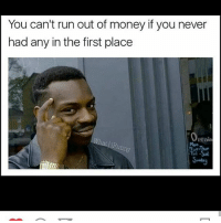 🤔😂😂😂: You can't run out of money if you never  had any in the first place  Penin  Tri-Sat. 🤔😂😂😂