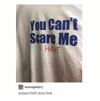Scare, Tumblr, and Today: You Can't  Scare Me  HAVE  averagefairy  sickest thrift store find I have so much homework to do today :,)