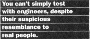 Test, Article, and You: You can't simply test  with engineers, despite  their suspicious  resemblance to  real people. Found this in a scientific article from 1996