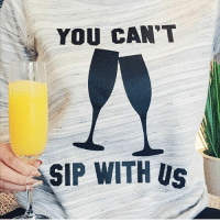 Advice, Memes, and Bachelorette: YOU CAN'T  SIP WITH Us Take Gretchen Wieners advice - YOU CAN'T SIP WITH US! 💁🥂 Get these amazing styles and more at @weartopshelf 🎀 PLUS use our code CHEZ to receive 20% off your purchase! Perfect for bachelorette parties or even Sunday Funday to wear with your BFF 👯