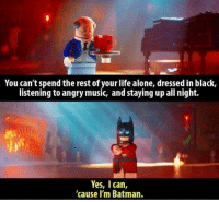 Batman is my spirit animal 🦇 https://9gag.com/gag/amYexx4?ref=fbpic: You can't spend the rest of your life alone, dressed in black,  listening to angry music, and staying up all night.  Yes, I can,  'cause I'm Batman. Batman is my spirit animal 🦇 https://9gag.com/gag/amYexx4?ref=fbpic