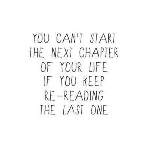 https://iglovequotes.net/: YOU CAN'T START  THE NEXT CHAPTER  OF YOUR LIFE  F YOU KEEP  RE-READING  THE LAST ONE https://iglovequotes.net/