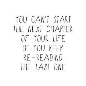 Life, Net, and Next: YOU CAN'T START  THE NEXT CHAPTER  OF YOUR LIFE  IF YOU KEEP  RE-READING  THE LAST ONE https://iglovequotes.net/