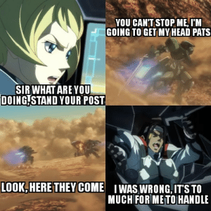 Make a Gundam meme, or be another Marnie meme sheep.: YOU CAN'T STOP ME, I'M  GOING TO GET MY HEAD PATS  SIR WHAT ARE YOU  DOING, STAND YOUR POST  LOOK, HERE THEY COME I WAS WRONG, IT'S TO  MUCH FOR ME TO HANDLE Make a Gundam meme, or be another Marnie meme sheep.