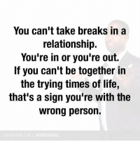 Memes, 🤖, and  No Break: You can't take breaks in a  relationship.  You're in or you're out.  If you can't be together in  the trying times of life,  that's a sign you're with the  wrong person. No breaks 👍