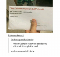 """Mail, Catholic, and Hell: """"You Catholics are going to hell!"""" she said.  But what we said in reply made her  become a Catholic.  (Details inside...)  1-9330  little-wankenobi:  further-upandfurther-in:  When Catholic Answers sends you  clickbait through the mail  we have come full circle https://t.co/pVriyMLSHi"""