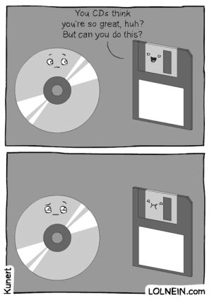Huh, Tumblr, and Blog: You CDs think  yow're so great, huh?  But can you do this?  e_e  LOLNEIN.com srsfunny:CD Vs. Floppy Disk