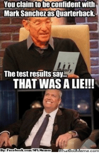 Meme, Nfl, and Book: You claim to be confidentwith  Mark Sanchezas Quarterback.  The test results say  THAT WAS A LIE!!!  book.com/NFL Memez  By: Face Test results have confirmed! Credit: Steve O Mineo  http://whatdoumeme.com/meme/pz4oal