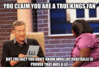Hockey, Maury, and Kings: YOU CLAIM YOU ARE ATRUE KINGS FAN  li i  maury  BUT THE FACT YOUDONT KNOWWHOLUCROBITAILLEIS  PROVED THAT WAS A LIE Congrats to the Kings on winning the cup-Kyle