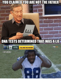 More bad news for Dez Bryant... Cowboys: YOU CLAIMEDYOU ARE NOT THE FATHER  maury  DNA TESTS DETERMINED THAT WAS ALIE  FOX NFL  PACKERS  21, 26  YOU ARE THE FATHER!  CHALLENGE  @NFLMEMEZ More bad news for Dez Bryant... Cowboys