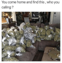 Who you chiefing with? 😏💨💨 @TheDailyChief420: You come home and find this , who you  calling?  :9 Who you chiefing with? 😏💨💨 @TheDailyChief420