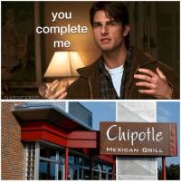 you had me at burrito: you  complete  me  Chipotle  MEXICAN GRILL you had me at burrito