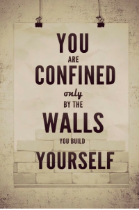 You, Build, and  Walls: YOU  CONFINED  ARE  only  WALLS  YOURSELF  YOU BUILD