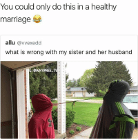 Marriage, Memes, and True: You could only do this in a healthy  marriage  allu  (avvexedd  what is wrong with my sister and her husband  o ewHYPREE- True dat 😂😂😂😂 . - - 🚨FOLLOW: @whypree_tho_vip & @whypree_tv ⚠️ for more 🆘🔥‼️