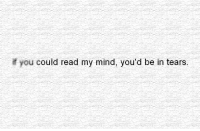 Http, Mind, and Net: you could read my mind, you'd be in tears http://iglovequotes.net/