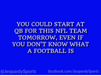"Facebook, Football, and New York: YOU COULD START AT  QB FOR THIS NFL TEAM  TOMORROW, EVEN IF  YOU DON'T KNOW WHAT  A FOOTBALL IS  @JeopardySports facebook.com/JeopardySports ""Who are: the New York Jets?"" #JeopardySports #NYJvsDET https://t.co/AJQbdPJdcn"