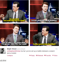 Elijah Wood, Memes, and Hobbit: you could take him in afight?  I'm not caling himoutoranything-  Num soldon't you know what  Areyou gonna takethat Elijah?  gonna HELLYES. Yeslcould.  Elijah Wood  @woodelijah  7m  @StephenAtHome ha ha! you've set up a battle between a wizard  and a hobbit.  Reply t Retweet  Favorite  More  Collapse  ulZ-time ~Dobby