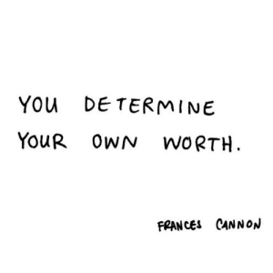 cannon: YOu DE TERMINE  YouR OWN WoRTH  F?ANCES CANNoN