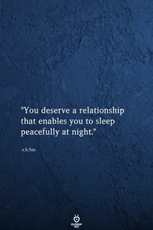"""tes: """"You deserve a relationship  that enables you to sleep  peacefully at night.""""  r.h.Sin  RELATIONSHIP  tES"""