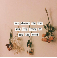 Love, Memes, and True: You deserve the love  you keep trying to  give the world @positiveheadspace - No matter what happen, try to keep your childlike vision and stay true to your ideas. Give yourself room to play and be creative. With age allow your unending curiosity with the world flourish, continuously learning new things through your experiences.