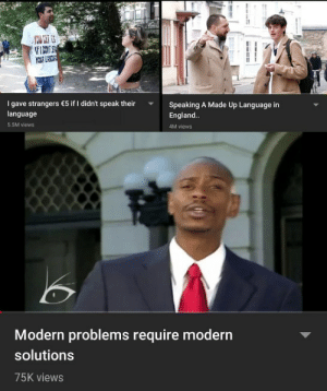 England, Reddit, and Yo: YOU DET ES  IFIMT S  YO LAC  I gave strangers €5 if I didn't speak their  Speaking A Made Up Language in  England..  language  5.5M views  4M views  Modern problems require modern  solutions  75K views Its all YT guys
