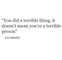 "Mean, Via, and Did: ""You did a terrible thing, it  doesn't mean you're a terrible  person  95  (via nakedly)"