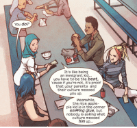 Apple, Parents, and Tumblr: You do?  It's like being  an immigrant kid...  you have to be the best,  cause iF you're not, it's proof  that your parents and  their culture messed  you up.  Meanwhile,  the nice apple-  pie kid is in the corner  sniffing glue, but  nobody is asking what  culture messed  him up... msmarvel:  whoop there it is.  People absolutely ask what culture messes up fucked up white kids but go off I guess.