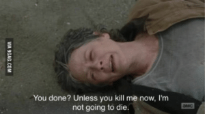 9gag, Amc, and Com: You done? Unless you kill me now, I'm  not going to die.  aMC  VIA 9GAG.COM [SPOILERS] It's like Carol knows she's the main character