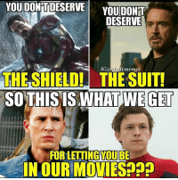 Memes, Movies, and Deadpool: YOU DONITDESERVE  YOU DONT  DESERVE  IGI  uymnemez  THE SHIELD! THE SUIT!  SO THIS ISWHAT WEGET  FOR YOU  IN OUR MOVIES He pretty much takes over everyone else's movies 😂 ~Red Hood • Creator-Credit: @daily.memez and @cbmdaily • Follow @daily.memez ;) Tag people Like & comment For More! . . MCU marvelcinematicuniverse robertdowneyjr homecoming spidermanhomecoming ironman mcumeme spidermanmeme thor infinitywar like4like like4follow follow4follow captainamerica tonystark wintersoldier captainamericacivilwar civilwar avengers avengersageofultron deadpool spidermantrailer tomholland hawkeye teamcap nickfury hulk blackwidow vulture agentsofshield