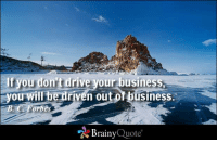 Memes, Forbes, and 🤖: you don't drive your business,  you will be driven out or usiness  orbes  Brainy  Quote If you don't drive your business, you will be driven out of business. - B. C. Forbes https://www.brainyquote.com/quotes/quotes/b/bcforbes113291.html #brainyquote #QOTD #business #snow