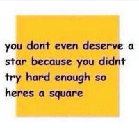 Memes, Fuck, and Square: you dont even deserve a  star because you didnt  try hard enough so  eres a square PISSED!!! OFF!!! AS!!!! FUCK!!!!!!!