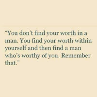 "Memes, 🤖, and Man: ""You don't find your worth in a  man. You find your worth within  yourself and then find a man  who's worthy of you. Remember  that MAN OR WOMAN"