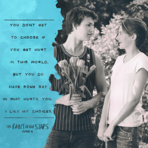 faultinourstarsmovie:  Life is all about choices. Here's to liking yours. Get your tickets to #TFIOS now! fox.com/TFIOStix : YOU DONT GET  TO CHOOSE IF  YOU GET HURT  IN THIS WORLD.  BUT YOU DO  HAVE SOME SAY  IN WHO HURTS YOU,  I LIKE MY CHOICES,  THE FAULTIN OUR STARS  JUNE 6 faultinourstarsmovie:  Life is all about choices. Here's to liking yours. Get your tickets to #TFIOS now! fox.com/TFIOStix
