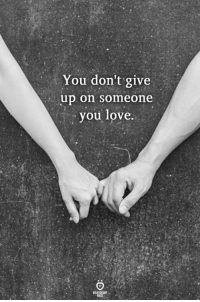 Love, You, and Someone: You don't give  up on someone  you love.